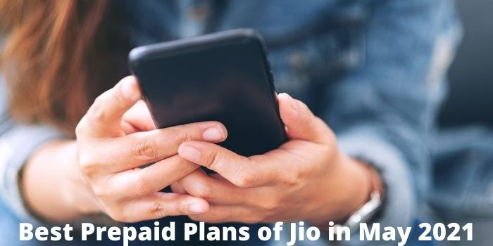 Reliance Jio Best Prepaid Plans For May 2021